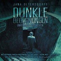 Dunkle Begegnungen - Unheimliche Geschichten - Jana Oltersdorff