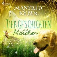 Tiergeschichten und Märchen - Manfred Kyber