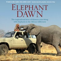 Elephant Dawn: The Inspirational Story of Thirteen Years Living with Elephants in the African Wilderness - Sharon Pincott