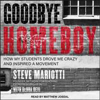 Goodbye Homeboy: How My Students Drove Me Crazy and Inspired a Movement - Steve Mariotti