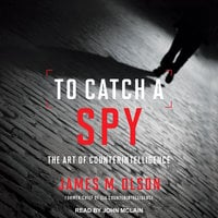 To Catch a Spy: The Art of Counterintelligence - James M. Olson