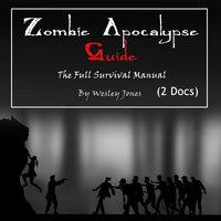 Zombie Apocalypse Guide: The Full Survival Manual - Wesley Jones