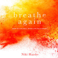 Breathe Again: How to Live Well When Life Falls Apart - Niki Hardy
