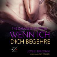 The Darkness of Stone - Band 1: Wenn ich dich begehre - Joss Brown
