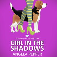 Girl in the Shadows: Diamond Files Mysteries - Angela Pepper