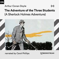 The Adventure of the Three Students: A Sherlock Holmes Adventure - Arthur Conan Doyle