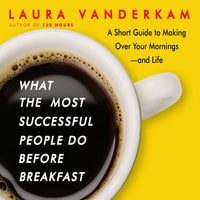 What the Most Successful People Do Before Breakfast: A Short Guide to Making Over Your Mornings-and Life (Intl Ed) - Laura Vanderkam