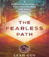 The Fearless Path to Emotional Healing: A Radical Awakening to Emotional Healing and Inner Peace - Leah Guy