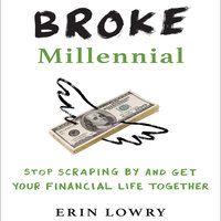 Broke Millennial: Stop Scraping By and Get Your Financial Life Together - Erin Lowry