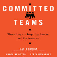 Committed Teams: Three Steps to Inspiring Passion and Performance - Madeline Boyer, Mario Moussa, Derek Newberry