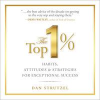 The Top 1%: Habits, Attitudes & Strategies For Exceptional Success - Dan Strutzel, Dale Carnegie & Associates
