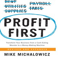 Profit First: Transform Your Business from a Cash-Eating Monster to a Money-Making Machine - Mike Michalowicz