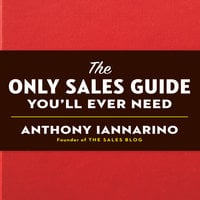 The Only Sales Guide You'll Ever Need - Anthony Iannarino