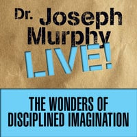 The Wonders of Disciplined Imagination: Dr. Joseph Murphy LIVE! - Joseph Murphy