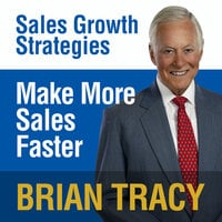 Make More Sales Faster: Sales Growth Strategies - Brian Tracy
