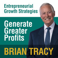 Generate Greater Profits: Entrepreneural Growth Strategies - Brian Tracy