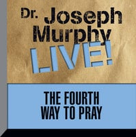 The Fourth Way to Pray: Dr. Joseph Murphy LIVE! - Joseph Murphy