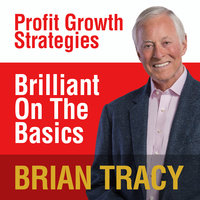 Brilliant on the Basics: Profit Growth Strategies - Brian Tracy