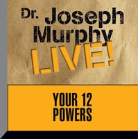 Your 12 Powers: Dr. Joseph Murphy LIVE! - Dr. Joseph Murphy