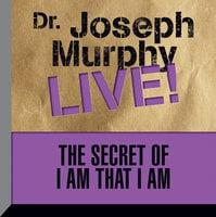 The Secret of I am That I Am: Dr. Joseph Murphy LIVE! - Dr. Joseph Murphy