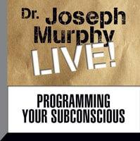 Programming Your Subconscious: Dr. Joseph Murphy LIVE! - Joseph Murphy
