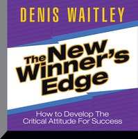 The New Winner's Edge: How to Develop The Critical Attitude For Success - Denis Waitley