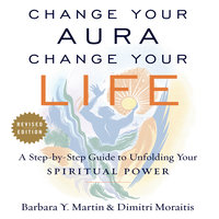Change Your Aura, Change Your Life (Revised Edition) - Barbara Y. Martin, Dimtri Moraitis