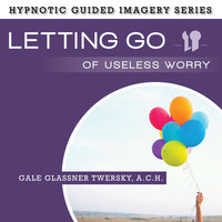 Letting Go of Useless Worry - Gale Glassner Twersky