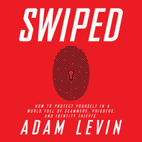 Swiped: How to Protect Yourself in a World Full of Scammers, Phishers, and Identity Thieves - Adam Levin