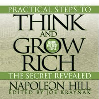 Practical Steps to Think and Grow Rich – The Secret Revealed: Format for Busy People - Napoleon Hill