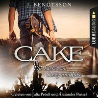 Cake: Die Liebe von Casey und Jake - J. Bengtsson