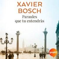 Paraules que tu entendràs - Xavier Bosch