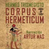 Corpus Hermeticum - Hermes Trismegisto