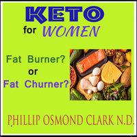 Keto For Women: Fat Burner? or Fat Churner? - Phillip Osmond Clark