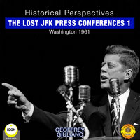 Historical Perspectives: The Lost JFK Press Conferences, Volume 1 - Geoffrey Giuliano