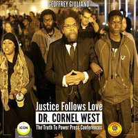 Justice Follows Love: Dr. Cornel West – The Truth to Power Press Conferences - Geoffrey Giuliano