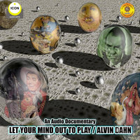 Let Your Mind out to Play: Alvin Dahn – An Audio Documentary - Geoffrey Giuliano,Alvin Dahn