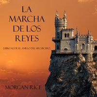 La Marcha De Los Reyes (Libro #2 De El Anillo Del Hechicero) - Morgan Rice