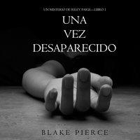 Una Vez Desaparecido (Un Misterio de Riley Paige—Libro 1) - Blake Pierce