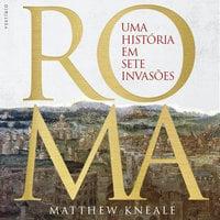Roma - Uma história em sete invasões - Matthew Kneale