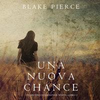 Una Nuova Chance (Un Mistero di Mackenzie White —Libro 2) - Blake Pierce