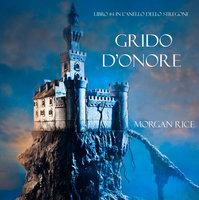 Grido d'Onore (Libro #4 in L'Anello dello Stregone) - Morgan Rice