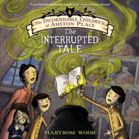 The Interrupted Tale - Maryrose Wood