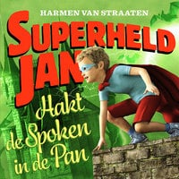 Superheld Jan hakt de spoken in de pan - Harmen van Straaten