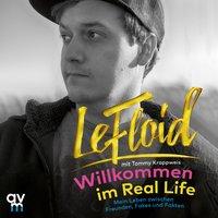 Willkommen im Real Life: Mein Leben zwischen Freunden, Fakes und Fakten - LeFloid