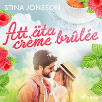 Att äta crème brûlée - Stina Jonsson