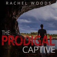 The Prodigal Captive - Rachel Woods