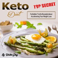 Keto Diet: Forbidden Truths Revealed About Accelerating Your Weight Loss - Walter Gray