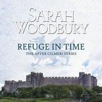 Refuge in Time - Sarah Woodbury