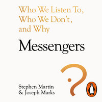 Messengers: Who We Listen To, Who We Don't, And Why - Stephen Martin,Joseph Marks